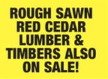 Rough Sawn Red Cedar Lumber & Timbers Also On Sale!