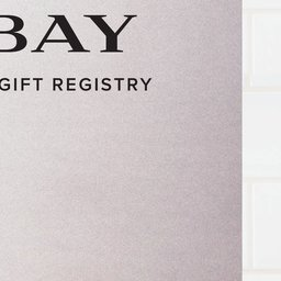 The Bay Gift Registry The Bay Gift Registry - Feb 13 to Feb 13