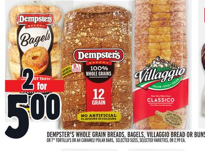 "DEMPSTER'S WHOLE GRAIN BREADS, BAGELS, VILLAGGIO BREAD OR BUNS OR 7"" TORTILLA'S OR AH CARAMEL! POLAR BARS"