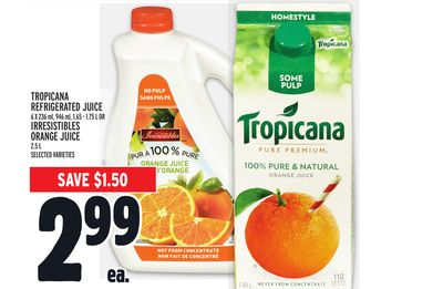 TROPICANA REFRIGERATED JUICE 6 x 236 ml, 946 ml, 1.65 - 1.75 L OR IRRESISTIBLES ORANGE JUICE