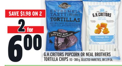 G.H.CRETORS POPCORN OR NEAL BROTHERS TORTILLA CHIPS