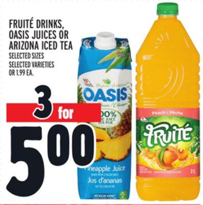 FRUITÉ DRINKS, OASIS JUICES OR ARIZONA ICED TEA