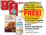 •H-E-B Almond & Coconut Creamer 32 oz., original or vanilla •H-E-B Select Ingredients Granola Cereal 14 - 15.3 oz.