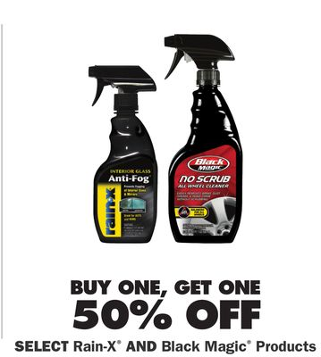 Get BUY ONE, GET ONE 50% OFF SELECT Rain-X® AND Black Magic