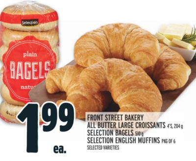 FRONT STREET BAKERY ALL BUTTER LARGE CROISSANTS 4'S, 204 G SELECTION BAGELS 510 G SELECTION ENGLISH MUFFINS PKG OF 6