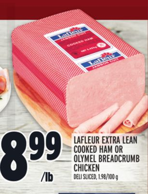 LAFLEUR EXTRA LEAN COOKED HAM OR OLYMEL BREADCRUMB CHICKEN