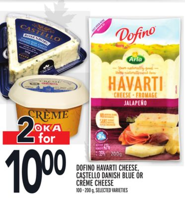 DOFINO HAVARTI CHEESE, CASTELLO DANISH BLUE OR CRÈME CHEESE