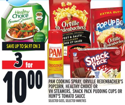 PAM COOKING SPRAY, ORVILLE REDENBACHER'S POPCORN, HEALTHY CHOICE OR VH STEAMERS, SNACK PACK PUDDING CUPS OR HUNT'S TOMATO SAUCE