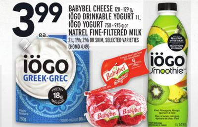 BABYBEL CHEESE 120 - 129 g, IÖGO DRINKABLE YOGURT 1 L, IÖGO YOGURT 750 - 975 g or NATREL FINE-FILTERED MILK 2 L, 1%,2% OR SKIM
