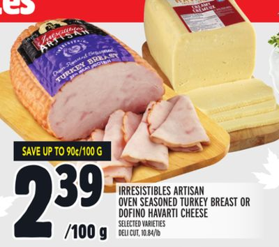 IRRESISTIBLES ARTISAN OVEN SEASONED TURKEY BREAST OR DOFINO HAVARTI CHEESE