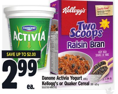 Danone Activia Yogurt 650 g Kellogg's or Quaker Cereal 285 - 625 g