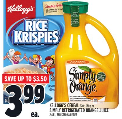 KELLOGG'S CEREAL 320 - 680 g or SIMPLY REFRIGERATED ORANGE JUICE 2.63 L