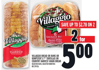 "VILLAGGIO BREAD OR BUNS OR DEMPSTER'S 7"" TORTILLAS OR COUNTRY HARVEST GRAIN BREAD"
