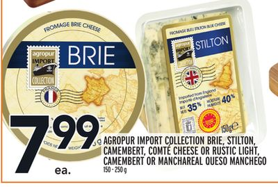 AGROPUR IMPORT COLLECTION BRIE, STILTON, CAMEMBERT, COMTÉ CHEESE OR RUSTIC LIGHT, CAMEMBERT OR MANCHAREAL QUESO MANCHEGO
